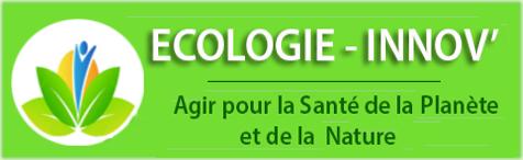 Ecologie-innov - Toutes Les Dernières Innovations en matière d'Ecologie et de développement durable pour préserver la Nature !!! Agir ensemble pour la Santé de notre Planète !!!